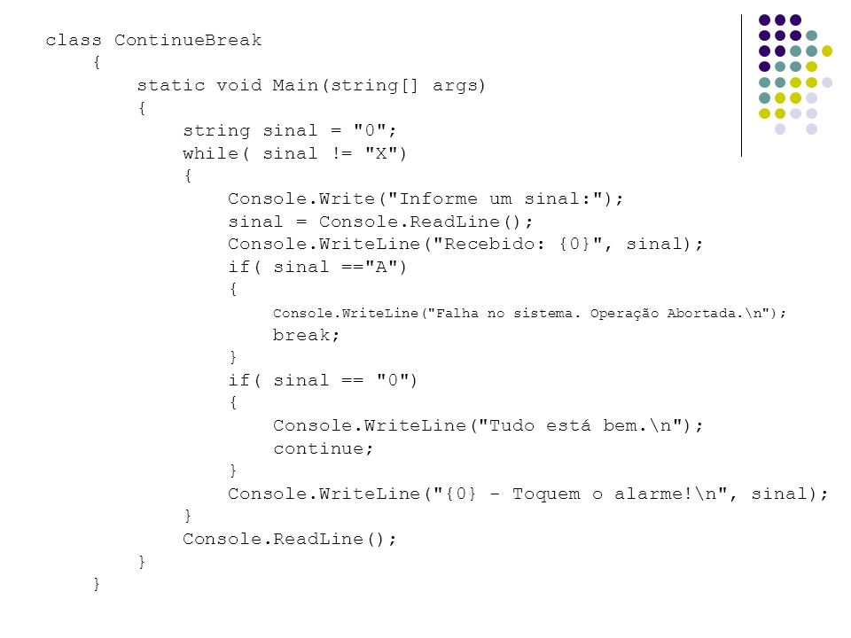 class ContinueBreak{ static void Main(string[] args) string sinal = 0 ; while( sinal != X ) Console.Write( Informe um sinal: );